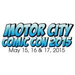 MOTOR CITY COMIC CON, MAY 15-17, 2015
