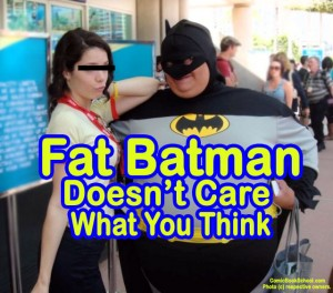 Fat Batman doesn't care what you think