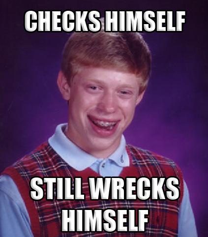 bad luck brian checks himself still wrecks