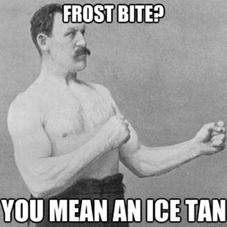 overly manly man -frost bite ice tan