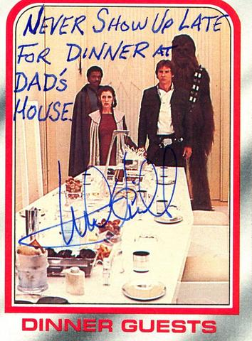 Mark Hamill Star Wars Trading Card Joke 018 Never Show Late Dinner Dads House