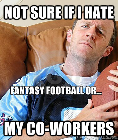football meme 002 hate fantasy or coworkers