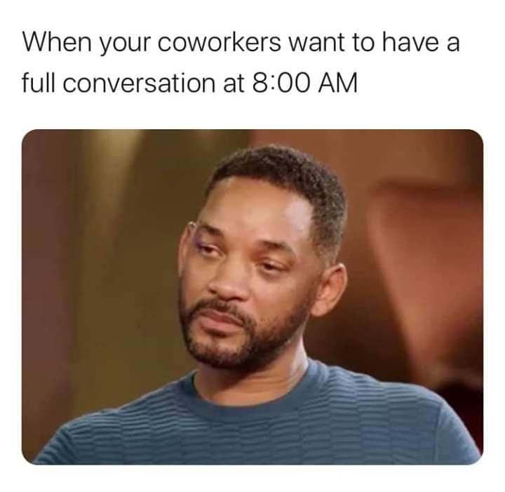 Sad-Will-Smith-Meme-002-coworkers-conversation-at-8-am ...