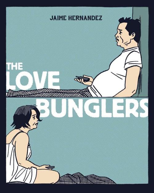 "Jaime Hernandez's ""The Love Bunglers,"" part of the FB Spring Schedule"