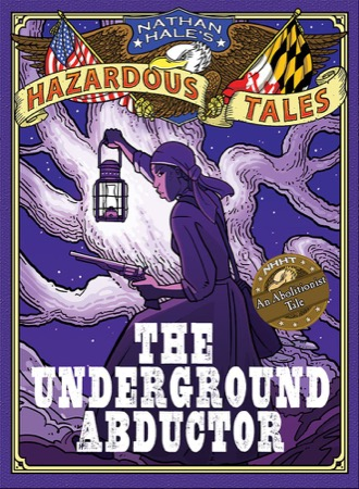 Nathan Hale's Hazardous Tales: The Underground Abductor