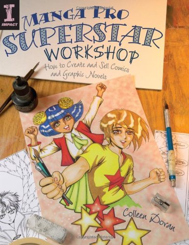 Manga Pro Superstar Workshop: How to Create and Sell Comics and Graphic Novels