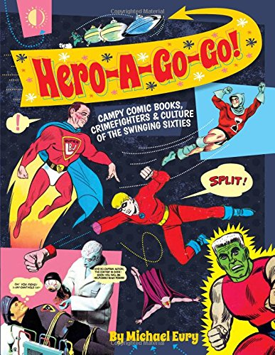 Hero-A-Go-Go: Campy Comic Books, Crimefighters & Culture of the Swinging Sixties