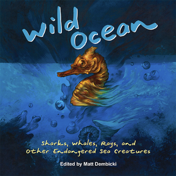 Wild Ocean: Sharks, Whales, Rays, and Other Endangered Sea Creatures