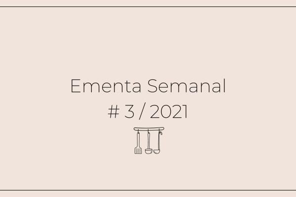 Ementa Semanal: #3 / 2021