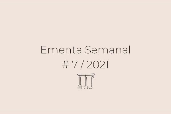 Ementa Semanal: #8 / 2021