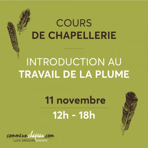 Cours de chapellerie - Introduction au travail de la plume