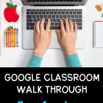 Teacher hands on keyboard of grey laptop with text that says google classroom walk through in white against black box on bottom half of page