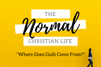 The Normal Christian Life: Where Does Guilt Come From?