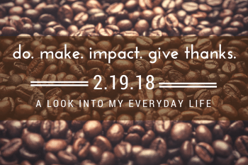 Do. Make. Impact. Give Thanks. 2.19.18