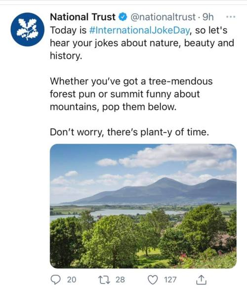 National Trust Tweet: Today is #InternationalJokeDay, so let's hear your jokes about nature, beauty and history. Whether you've got a tree-mendous forest pun or summit funny about mountains, pop them below. Don't worry, there's plant-y of time.