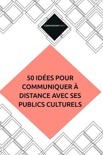 5O idées pour communiquer à distance avec ses publics culturels