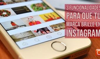 3 funcionalidades para que tu marca brille en instagram