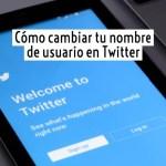Cómo cambiar tu nombre de usuario en Twitter