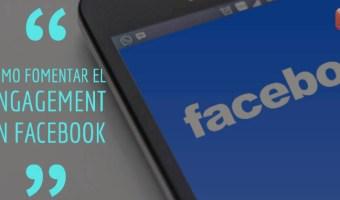 Cómo fomentar el engagement en Facebook