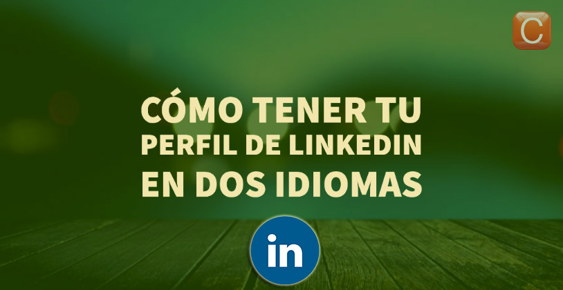 como tener tu perfil de linkedin en dos idiomas community internet