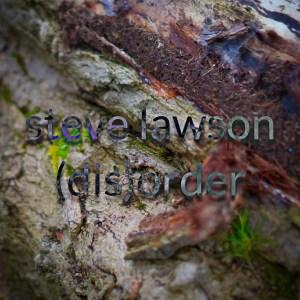 Steve Lawson: (dis)order