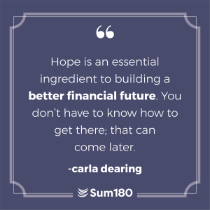 Hope is an essential ingredient to building a better financial future. You don't have to know how to
