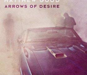 ALBUM REVIEW: Matthew Good – Arrows of Desire