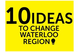 10 Ideas to Change Waterloo Region