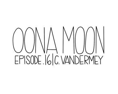 OONA MOON: Episode 16