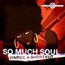 Vinroc and Shortkut – So Much Soul (Click for track listing)