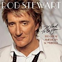 Rod Stewart – It Had To Be You – The Great American Songbook