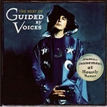 Guided By Voices – Human Amusement At Hourly Rates – The Best Of