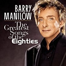 Barry Manilow – The Greatest Songs Of The Eighties