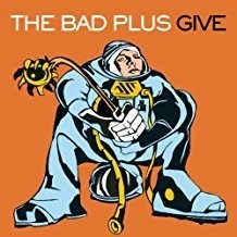 The Bad Plus – Give