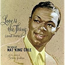 Nat King Cole – Love Is the Thing (And More)