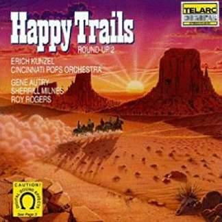 Happy Trails – Erich Kunzel, Cincinnati Pops Orchestra