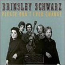 Brinsley Schwarz (Ian Gomm and Nick Lowe) – Please Don't Ever Change