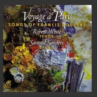 Voyage A Paris – Songs of Francis Poulenc – Robert White, tenor
