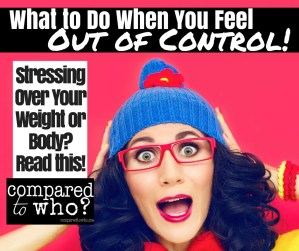 Do you feel out of control over your body image? Read this