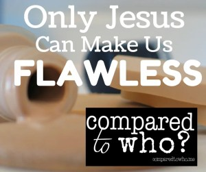 Only Jesus Can Make us Flawless