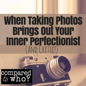 Does taking photos bring out your inner perfectionist?