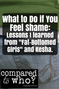 Fat-Bottomed Girls, Kesha, and What to Do if You Feel Shamed