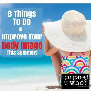 What if there were simple things you could do to improve body image this summer? Read this.