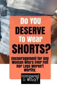 Do you deserve to wear shorts: Encouragement for women