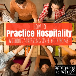 How to Practice Hospitality without STRESSING over your home!