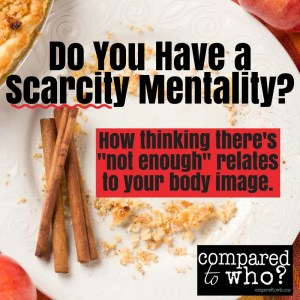 scarcity mentality and body image