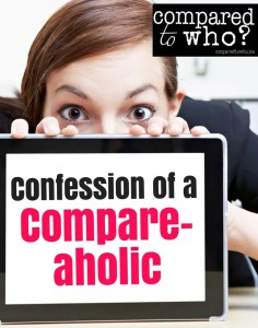 Confession of a Compare-aholic