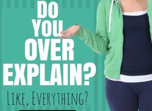 Do you over explain everything