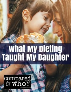what dieting taught my daughter Compared to Who