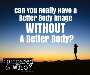 Can you really have a better body image without a better body?